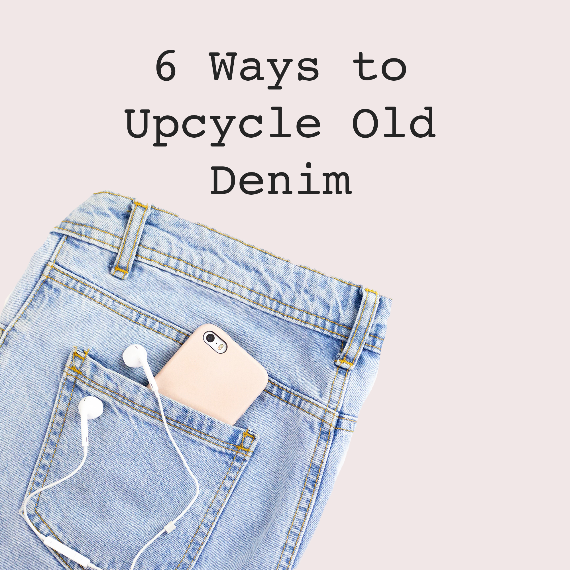 6-ways-to-upcycle-old-denim.png