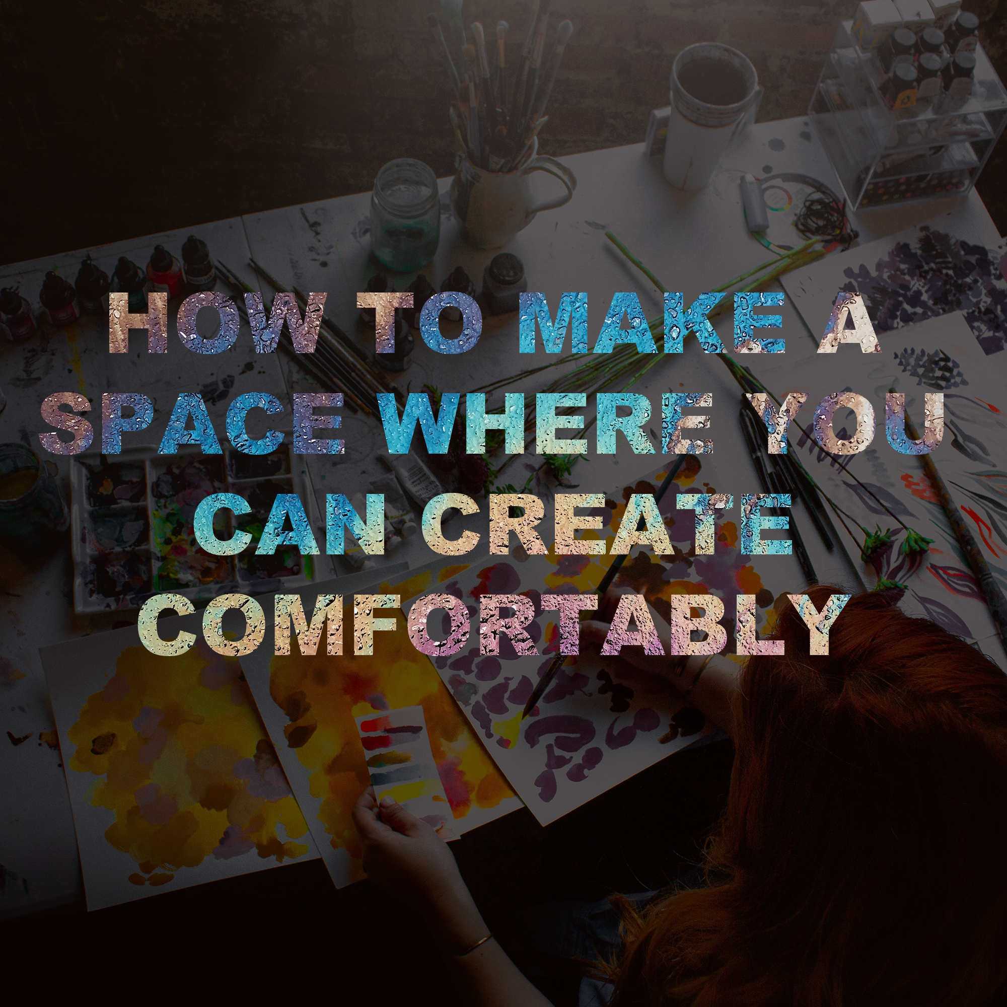 How to Make a Space Where You Can Create Comfortably.png