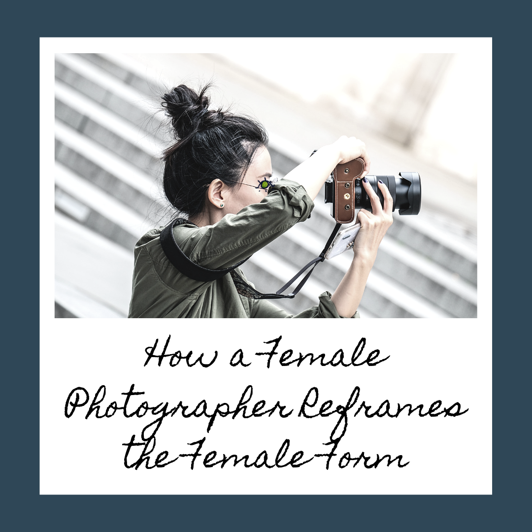 How a Female Photographer Reframes the Female Form.png