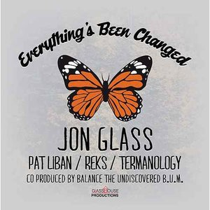 Everything's Been Changed - Jon Glass feat. Pat Liban, Reks & Termanology
