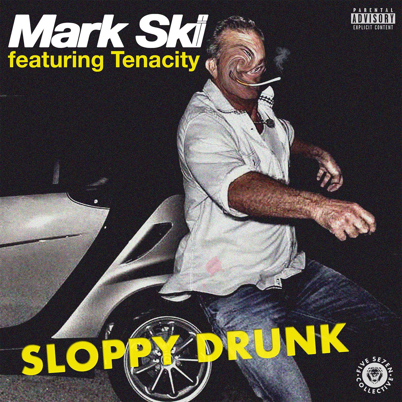 Sloppy Drunk - Mark Ski feat. Tenacity