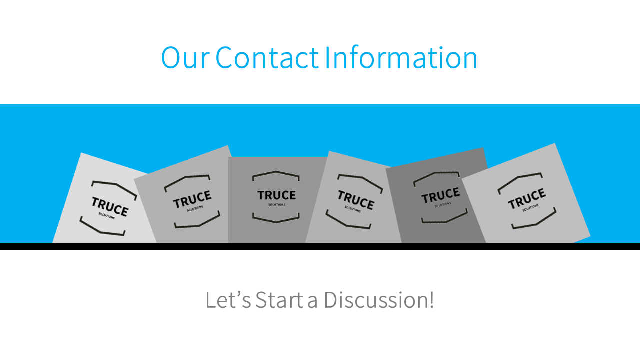 TRUCE Contacts - Tracie Moser, Partner: tracie@trucesolutions.comBruce Shaver, Partner: bruce@trucesolutions.com