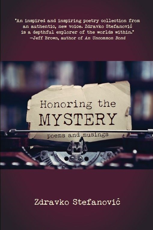 - My book can be ordered in either paperback or kindle, through any bookstore in the US through Ingram Distribution, in any European or UK distributor through 'Deep Books' and on Amazon. The links will take you directly to some of the distributor mentioned below.Amazon US:https://www.amazon.com/Honoring-Mystery-Zdravko-Stefanovic/dp/0994784392/Barnes and Noble: (if not in store, it can be ordered in at http://www.barnesandnoble.com/w/honoring-the-mystery-zdravko-stefanovic/1125290123Amazon Canada:https://www.amazon.ca/Honoring-Mystery-Zdravko-Stefanovi/dp/0994784392/Amazon UK:https://www.amazon.co.uk/Honoring-Mystery-Zdravko-Stefanovi/dp/0994784392