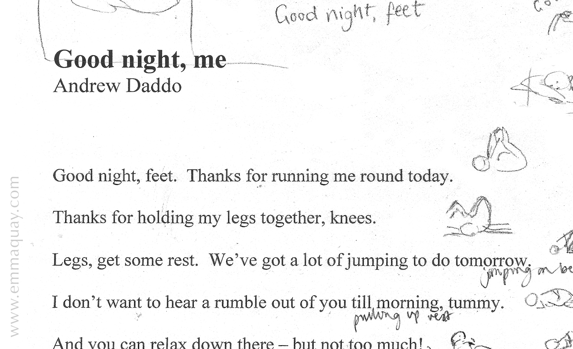 This is Andrew Daddo's manuscript –the first I saw of  Good Night, Me . As soon as I began to read the text, pictures started to come into my head so I scribbled them in the margins, without really thinking about what they looked like. These sketches were just for me, so I'd remember my ideas – like a kind of Shorthand (I never thought anyone would see them!).