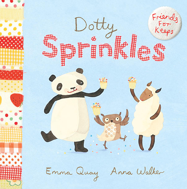 DOTTY SPRINKLES by Emma Quay and Anna Walker (Scholastic Press) FRIENDS FOR KEEPS series  http://www.emmaquay.com