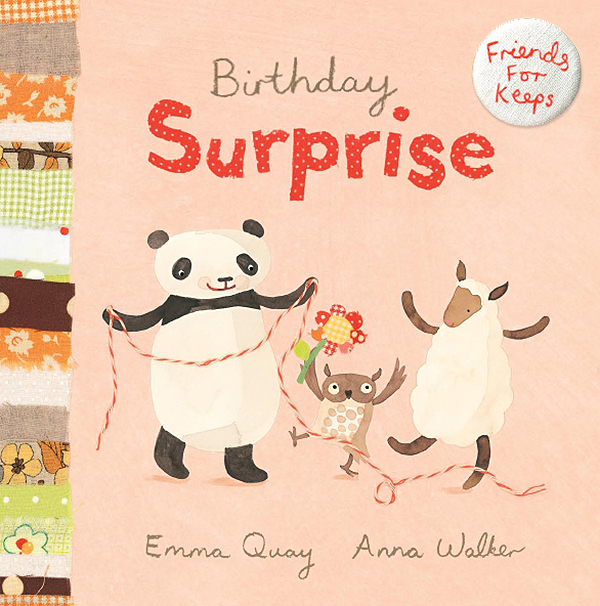 BIRTHDAY SURPRISE by Emma Quay and Anna Walker (Scholastic Press) FRIENDS FOR KEEPS series  http://www.emmaquay.com