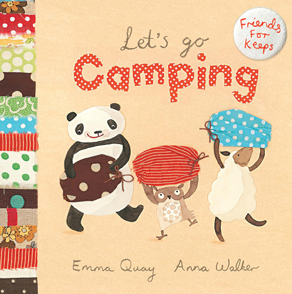 LET'S GO CAMPING by Emma Quay and Anna Walker (Scholastic Press) FRIENDS FOR KEEPS series http://www.emmaquay.com