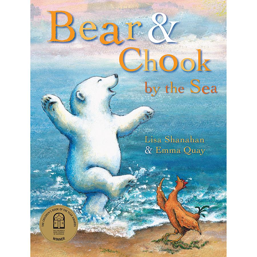 BEAR AND CHOOK BY THE SEA by Lisa Shanahan & Emma Quay (Lothian Books)
