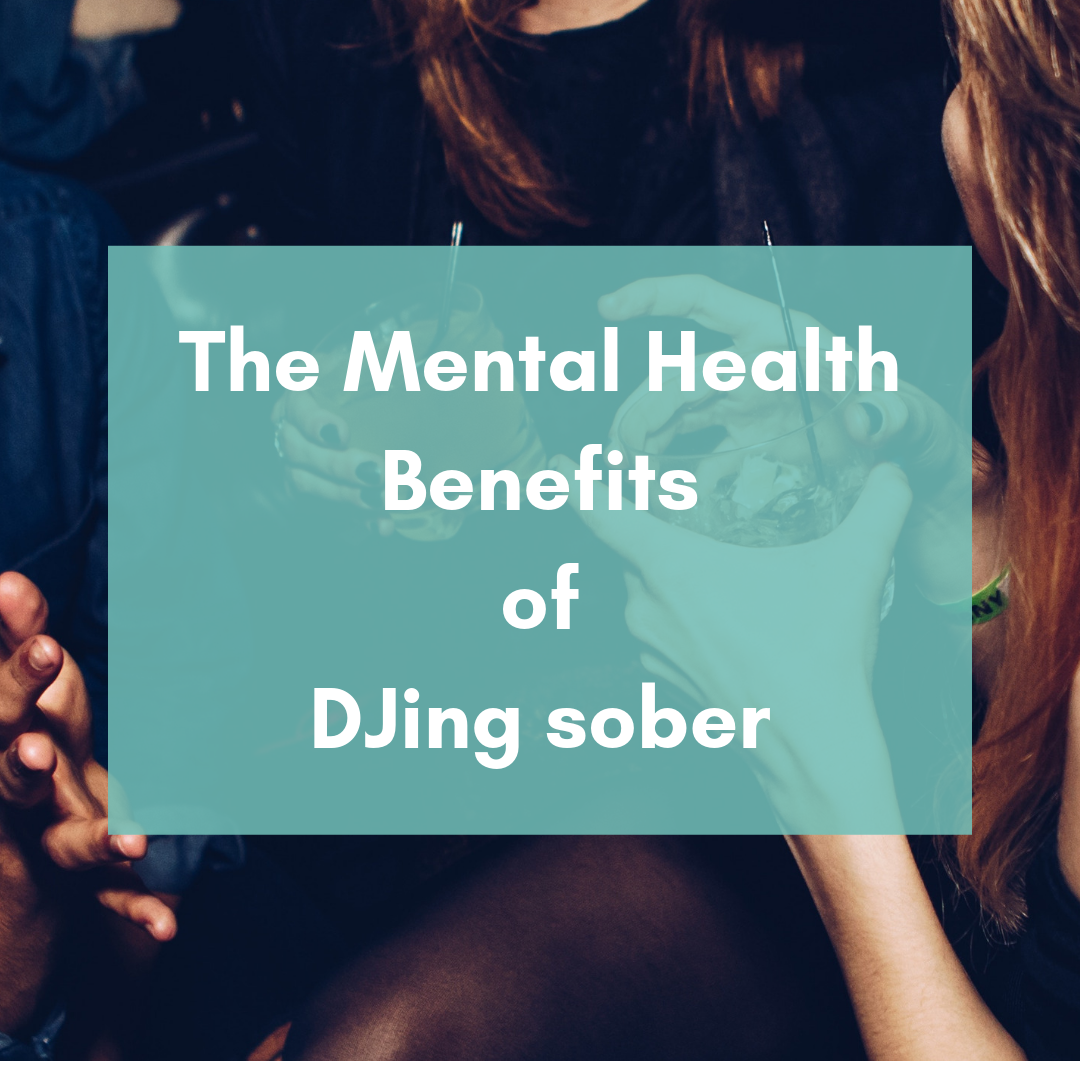 The Mental Health Benefits of DJing sober.png