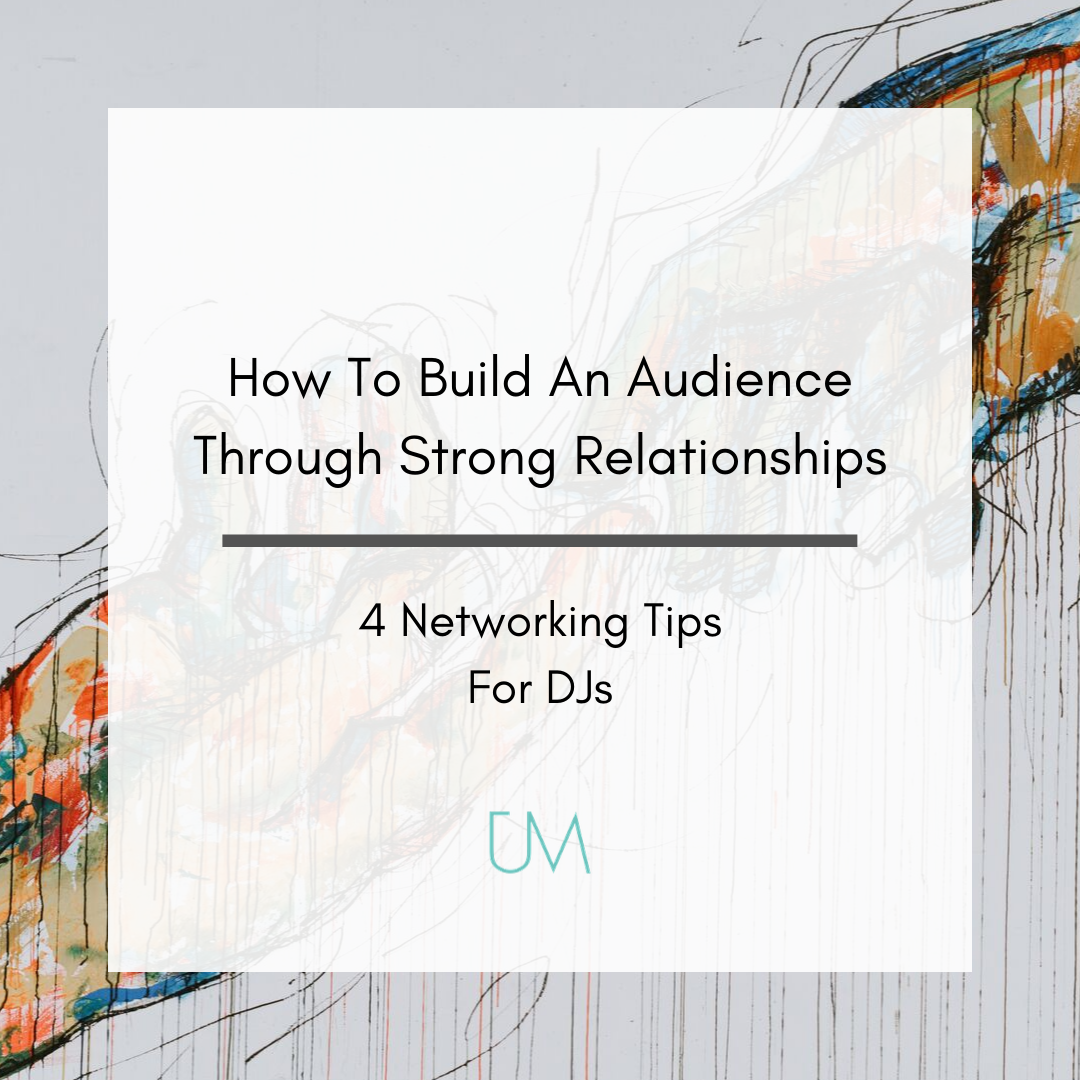 How To Build An Audience Through Strong Relationships_ 7 Networking Tips For DJs(1).png