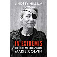 """In Extremis - Lindsey Hilsum - """"This biography of Marie Colvin my close friend who was killed in Homs 6 years ago covering the war in Syria tells the story of an exceptional woman. Marie was a brave foreign correspondent, but she was also an extraordinarily loyal friend, a chaotic cook, a lover of pretty dresses, the doting cat owner of Billy Smith, a terrible but enthusiastic dancer, a huge participator and so much more that made her the person that we all still miss so much"""" Alexandra Shulman."""