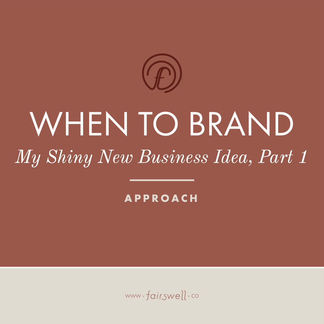 When to Brand: My Shiny New Business Idea, Part I