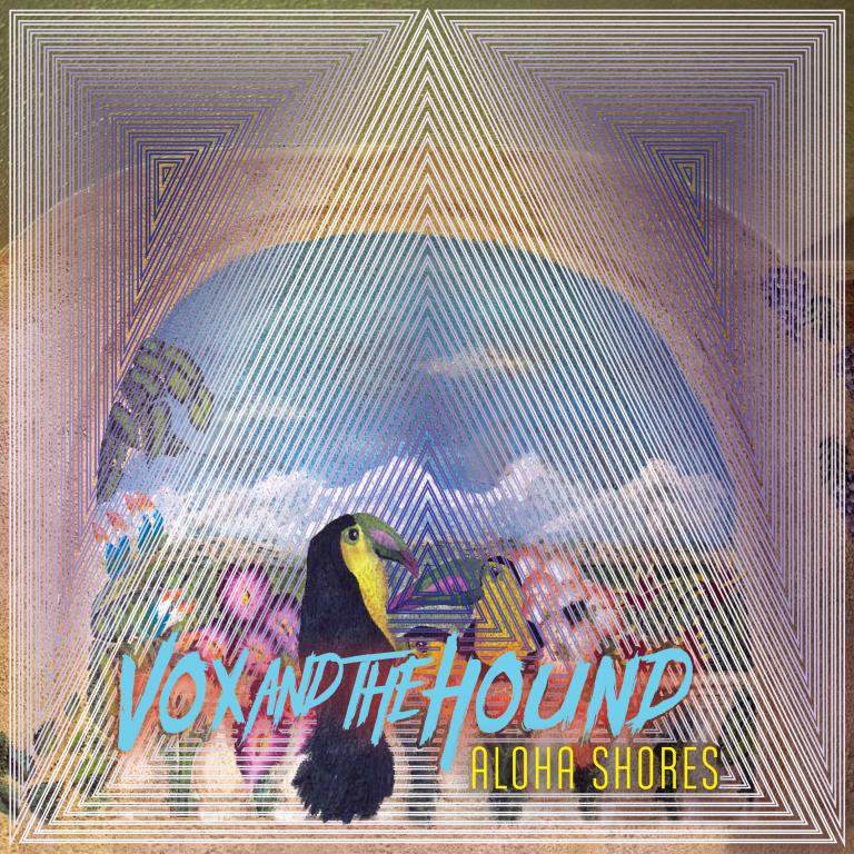 VOX AND THE HOUND - ALOHA SHORES