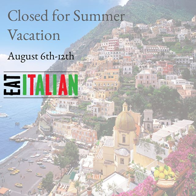 **Attention** Eat Italian will be closed from August 6th-12th for summer vacation. We will re-open on the 13th. Thank you for your understanding.