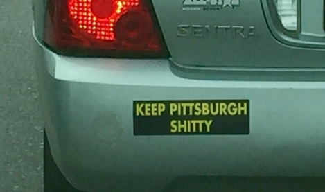 """""""Keep Pittsburgh Shitty"""" bumper sticker spotted by  a user on the r/pittsburgh subreddit  (t-shirt  here )."""