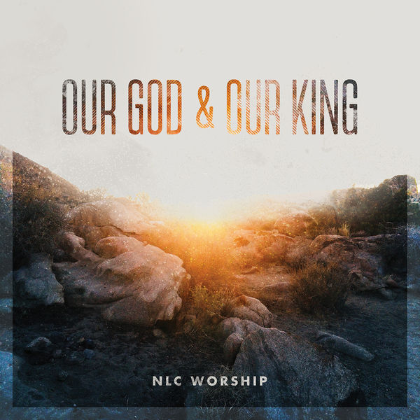 NLC - Our God and Our King.jpg