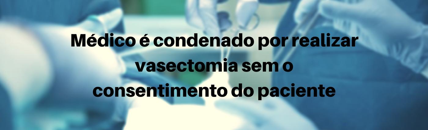 Médico é condenado por realizar vasectomia sem o consentimento do paciente.png