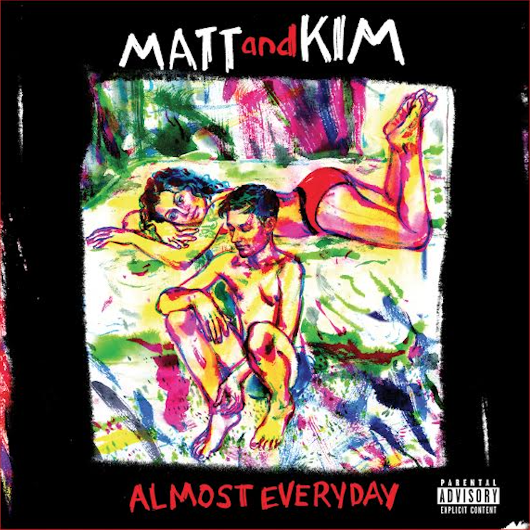 Almost everyday  - (matt and kim)