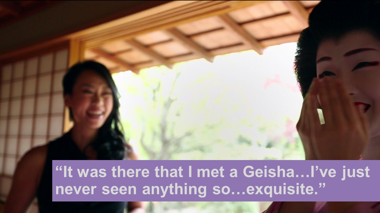 Founder Vicky Tsai , on her first engagement with a Geisha during a trip to Kyoto