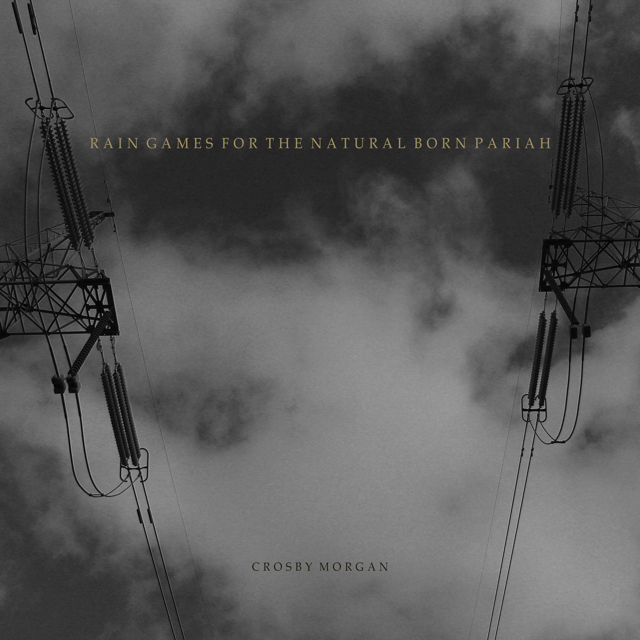 Crosby Morgan  Rain Games for the Natural Born Pariah  EP
