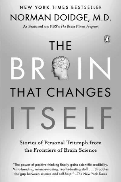 THE BRAIN THAT CHANGES ITSELF   Stories of Personal Triumph from the Frontiers of Brain Science  by Norman Doidge, MD