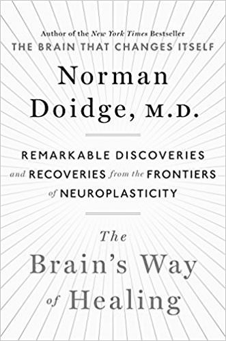 THE BRAIN'S WAY OF HEALING   Remarkable Discoveries and Recoveries from the Frontiers of Neuroplasticity  by Norman Doidge, MD
