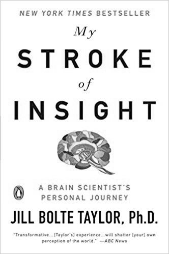MY STROKE OF INSIGHT   A Brain Scientist's Personal Journey  by Jill Bolte Taylor, PhD