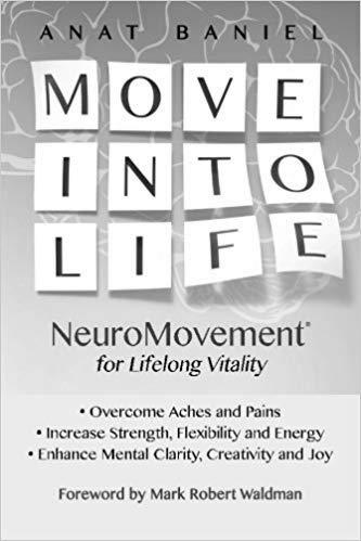 MOVE INTO LIFE   NeuroMovement® for Lifelong Vitality  by Anat Baniel