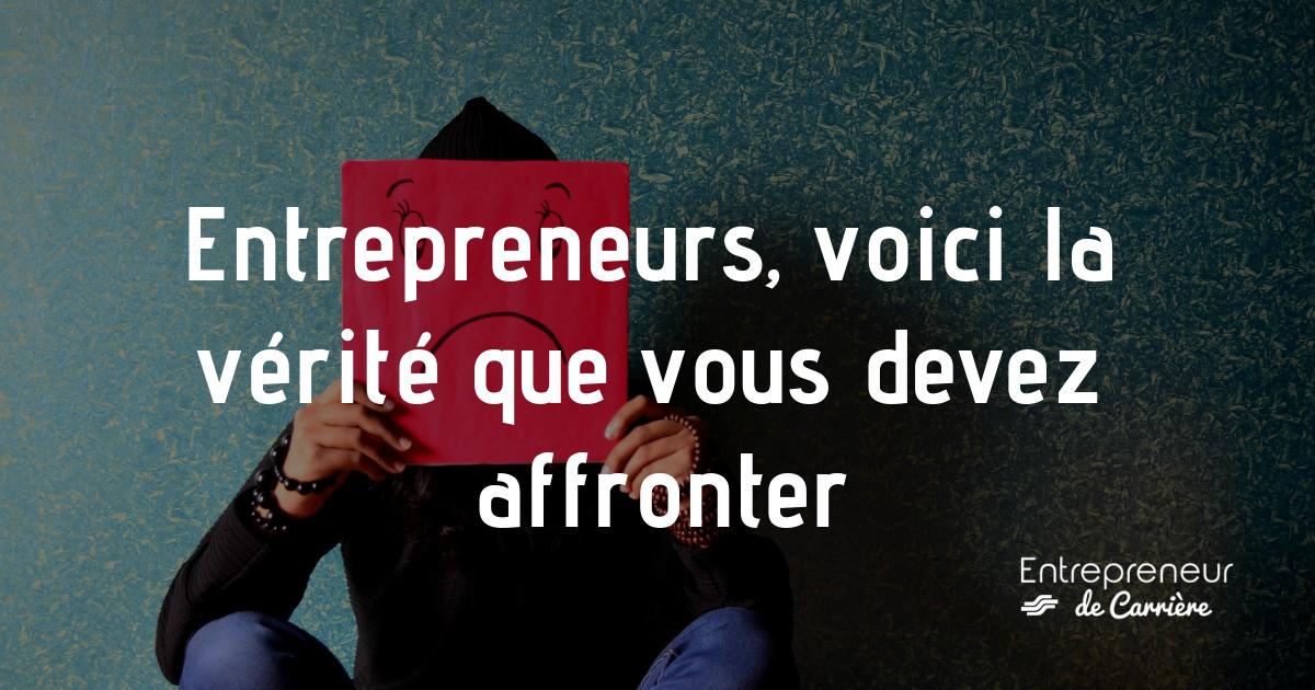 Entrepreneurs, voici la vérité que vous devez affronter - www.entrepreneurdecarriere - Christophe Seigneur.png