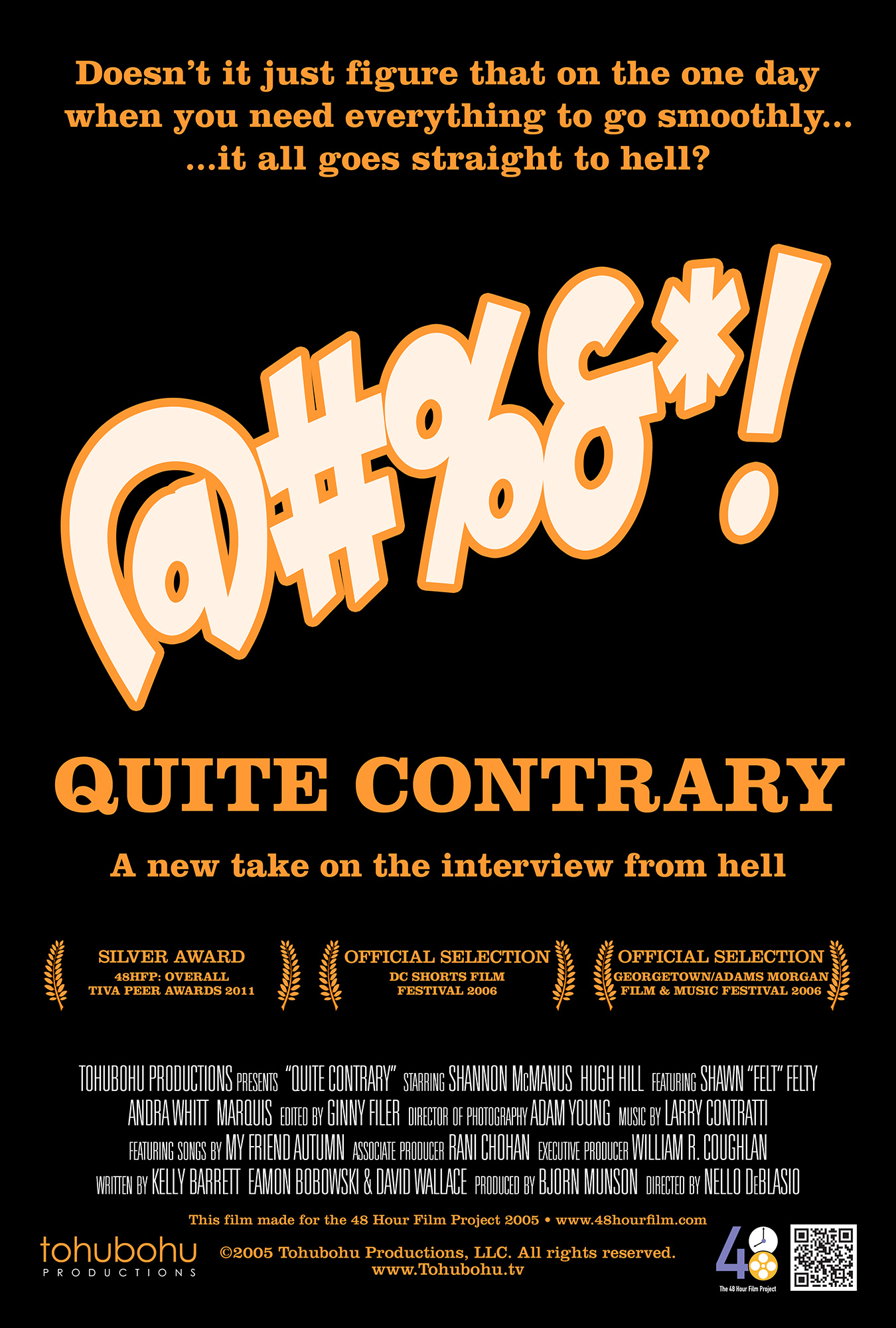 """Quite Contrary - 2005 · 7:49 · written by Kelly Barrett, Eamon Bobowski & David Wallace · produced by Bjorn Munson · directed by Nello DeBlasioMaking a good first impression at a job interview is critical, as Mary well knows. But from the start, fate seems to be working against her. She oversleeps, and has to scramble to get ready. She can't find a taxi, and has to walk from her hotel to the office. She can't get into an overly crowded elevator, and has to take the stairs. But despite the setbacks, she manages to make it to the office on time, only to discover that — before she can utter a single syllable — the atmosphere is quite contrary to what one would normally expect. And that atmosphere becomes more bizarre with each passing moment.""""Quite Contrary"""" — a comedy — was Tohubohu's second entry in the 2005 48 Hour Film Project, and marked the directorial debut (on film, anyway) of Tohubohu acting veteran Nello DeBlasio. It, too, was written, shot, and edited over the weekend of April 29–May 1, 2005, and was first screened at the AFI Silver Theatre on Wednesday, May 4."""