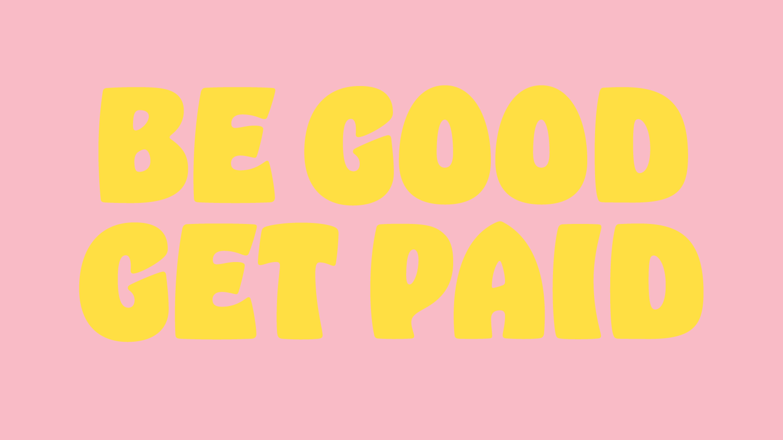 BE-GOOD-GET-PAID.png