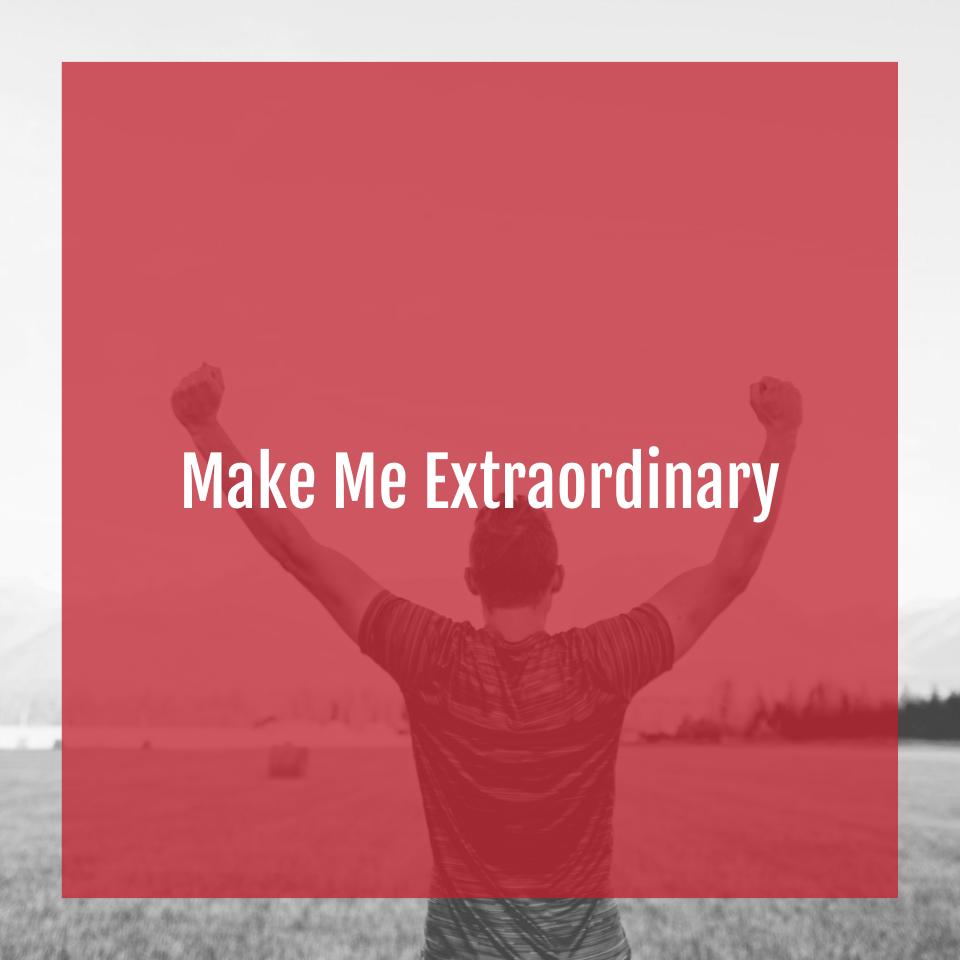 Make Me Extraordinary.jpg