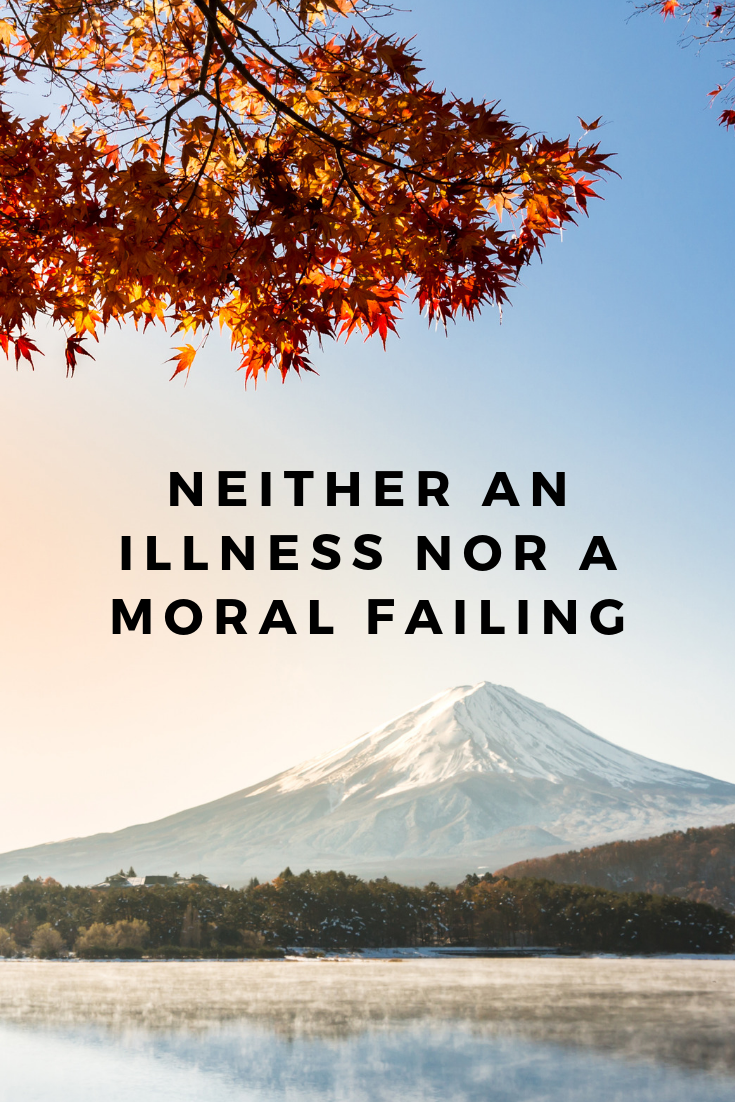 neither an illness nor a moral failing.png