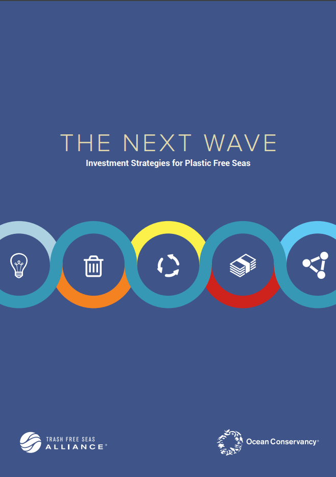 The Next Wave: Investment Strategies for Plastic Free Seas - Trash Free Seas Alliance + Ocean Conservancy | 2017