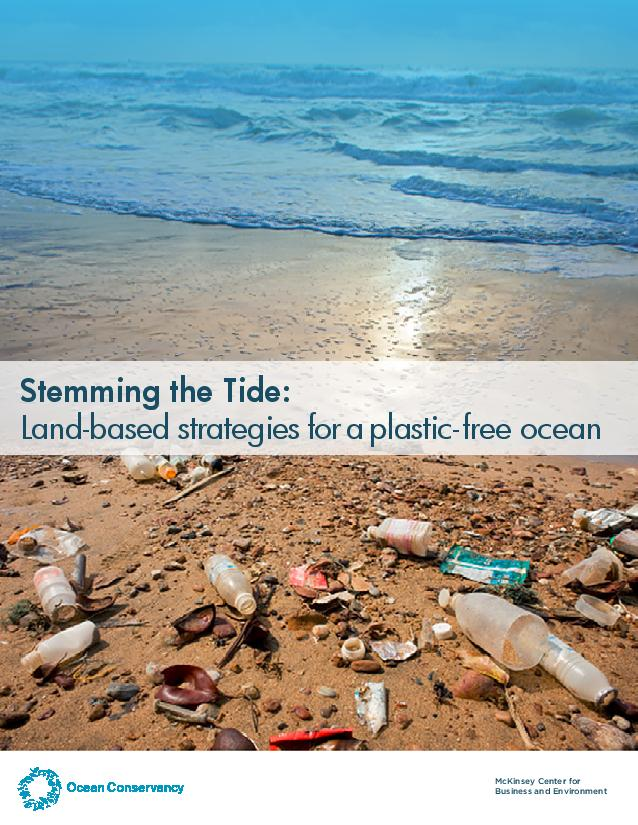 Stemming the Tide: Land-based Strategies for a Plastic-Free Ocean - Ocean Conservancy + McKinsey Center for Business and Environment | 2015