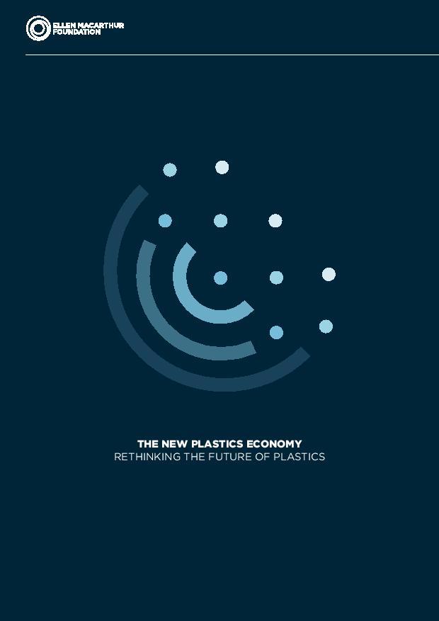 The New Plastics Economy: Rethinking the Future of Plastics - Ellen MacArthur Foundation   2016