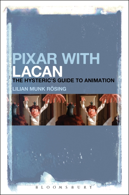 Lilian Munk Rösing,  Pixar with Lacan: The Hysteric's Guide to Animation  (London and New York: Bloomsbury, 2015,