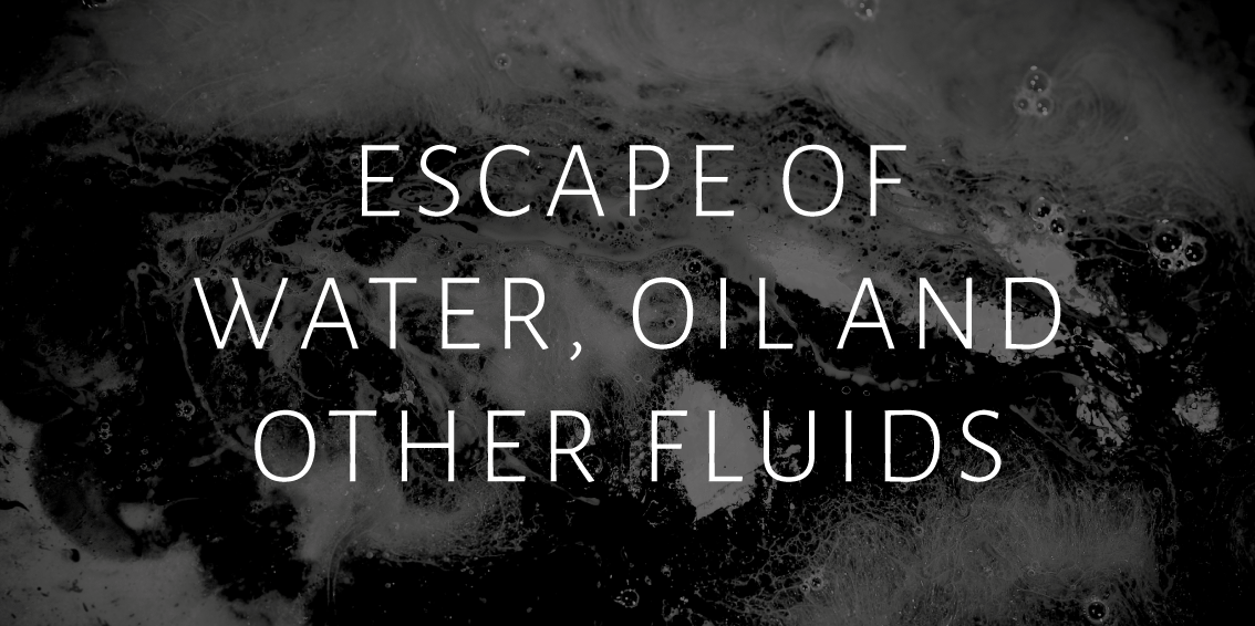 Escape of Water, Oil and other fluids