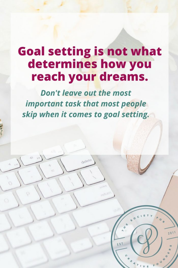 goal setting is not the most important part of reaching your dreams. don't leave out this important step for creative business owners