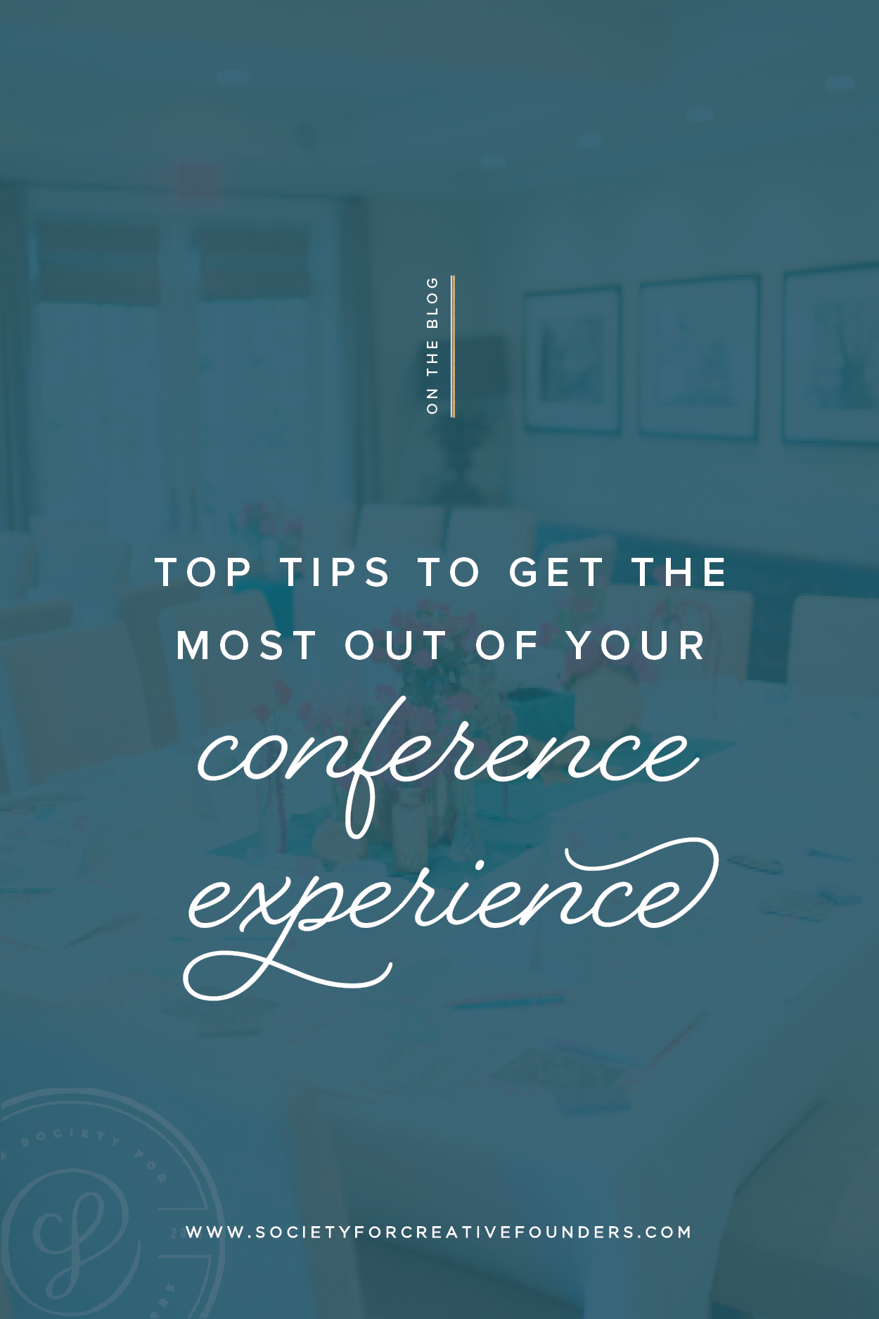 Ten Tips to Get the Most out of a Conference Experience - Society for Creative Founders