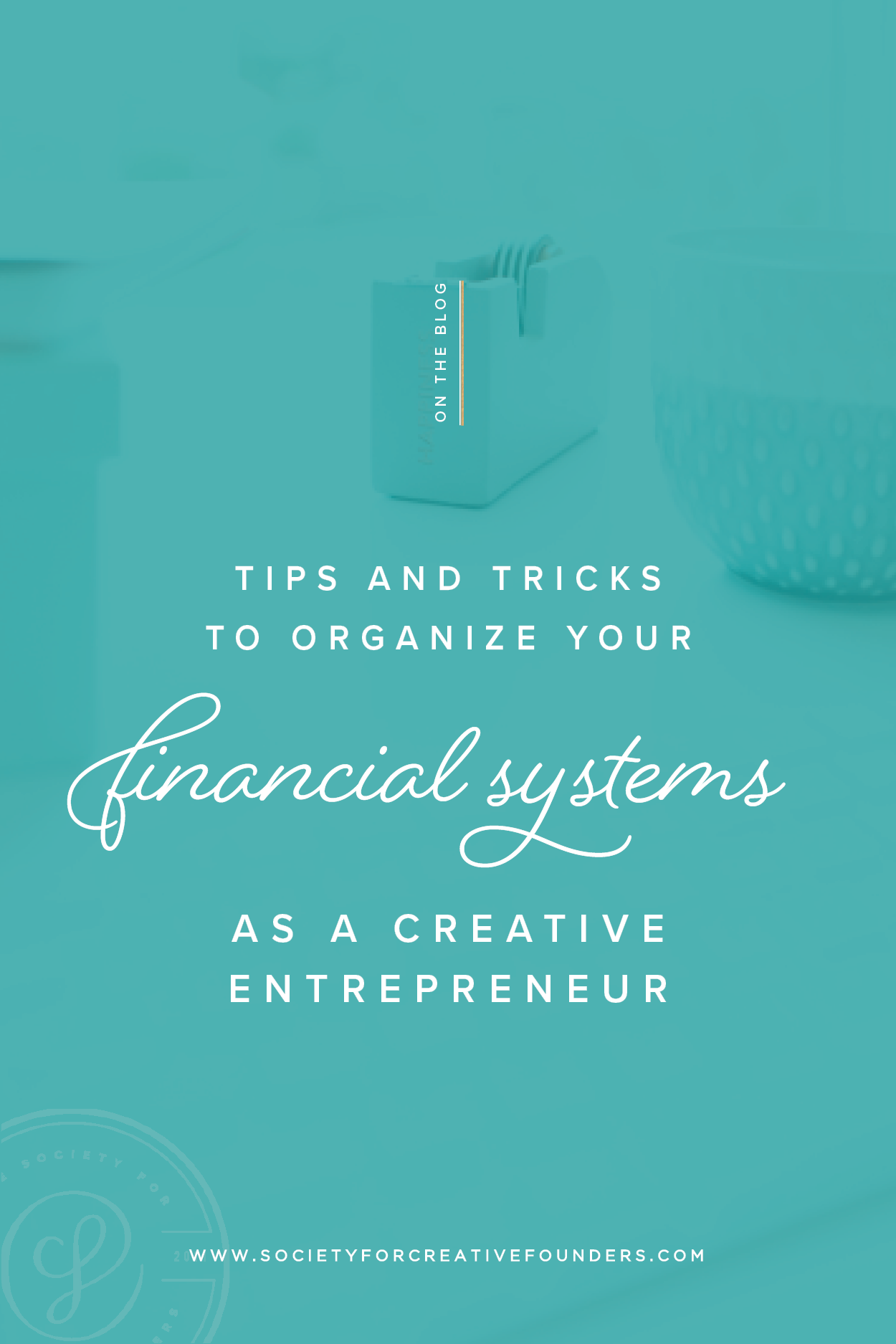 Tips and Tricks to Organize your Financial Systems as a Creative Entrepreneur, from Society for Creative Founders and Janet LeBlanc of Paper and Spark