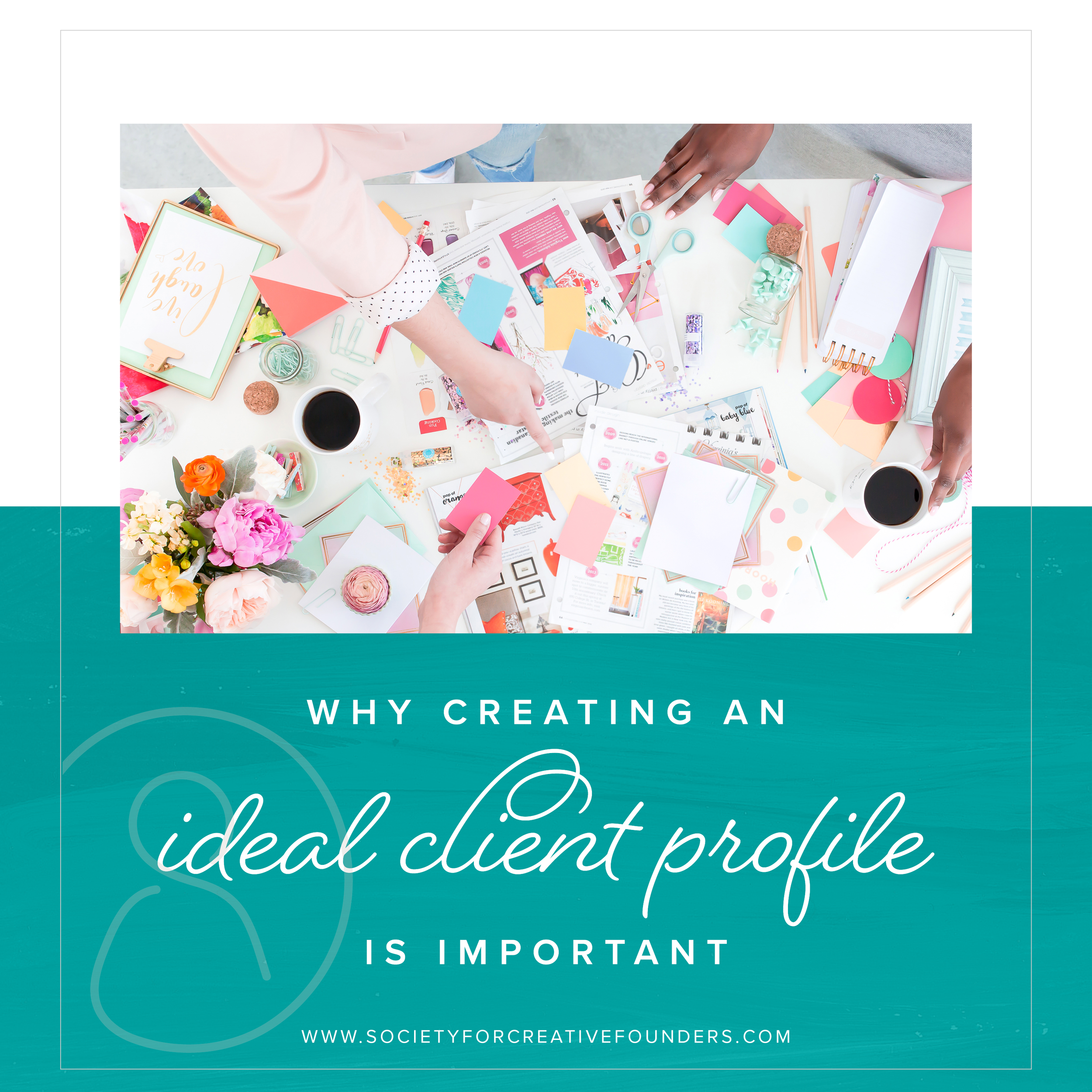 Why Creating an Ideal Client Profile is Important - Society for Creative Founders