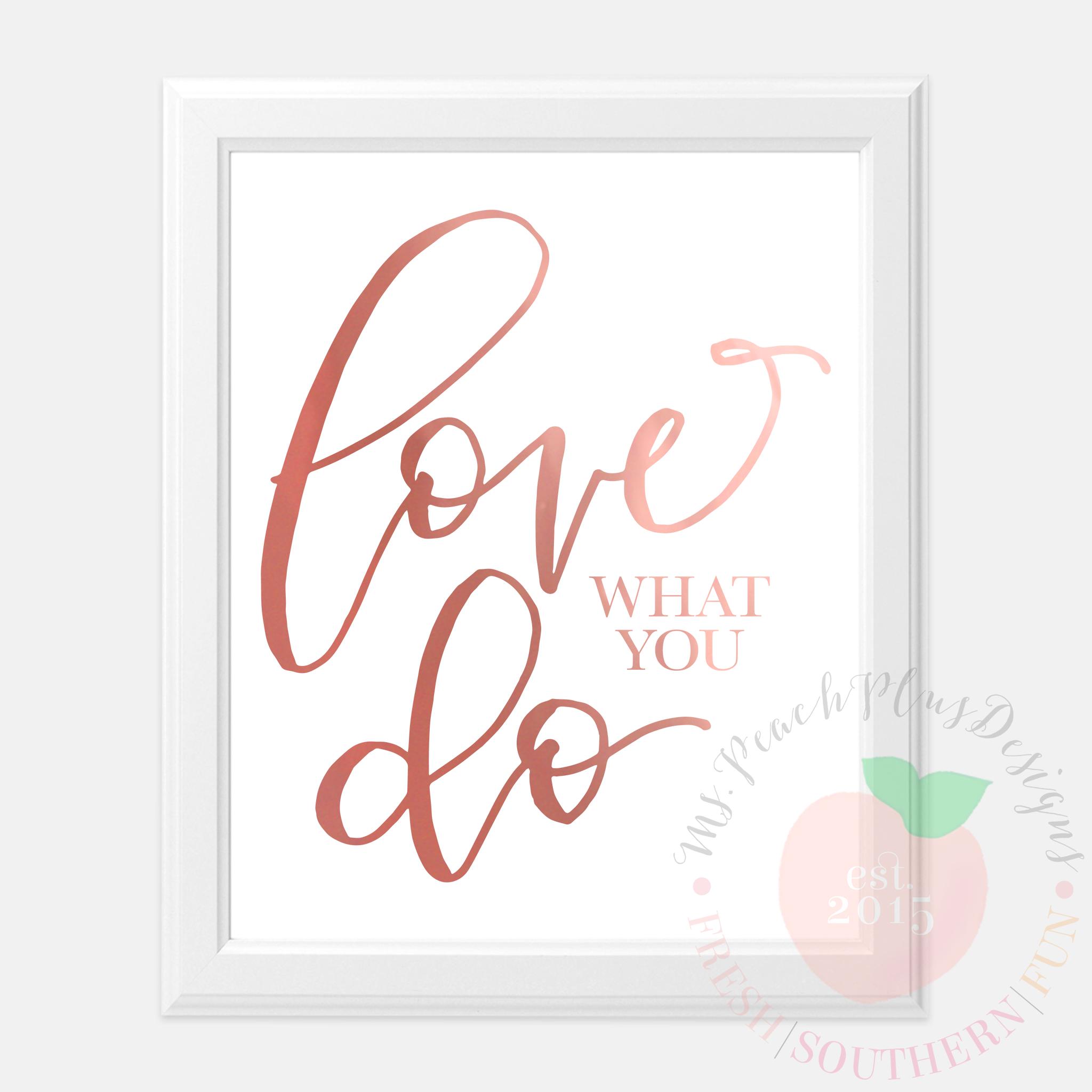 Love What You Do Print - Ms. Peach Plus Designs