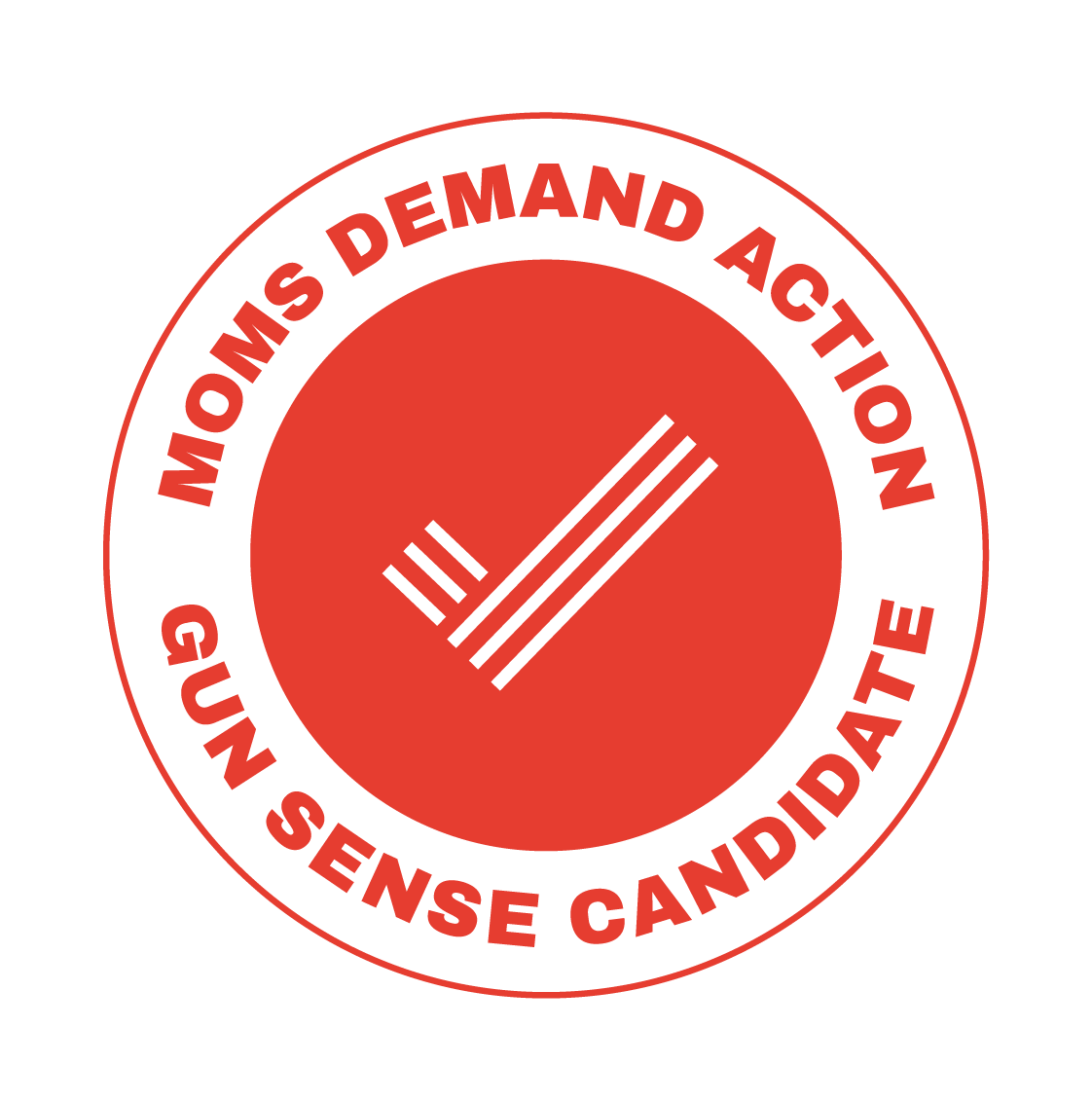 Mom's Demand Action - It is an honor to be selected by Mom's Demand Action as a Gun Sense Candidate. I respect the rights for people to protect themselves and family, participate in sport and enjoy hunting. I also believe we need to work to establish reasonable protections to prevent people who shouldn't have weapons from doing so. It is our obligation to have a discussion about responsible gun ownership and take action to prevent future tragedies.Learn more: https://momsdemandaction.org/