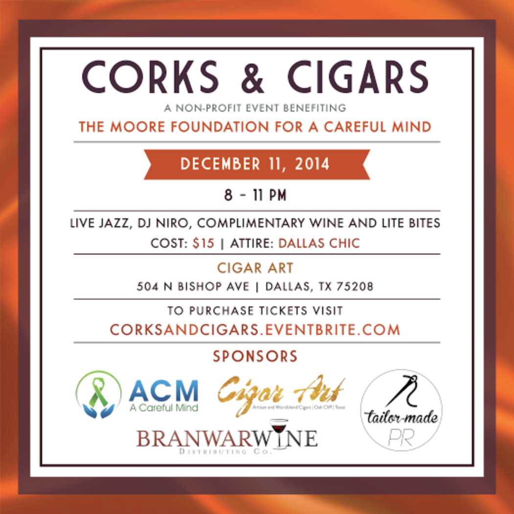 Corks & Cigars - Kick off this holiday season with us at Corks and Cigars on December 11th!Come enjoy complimentary drinks, lite bites, live jazz and the musical stylings of DJ Niro while supporting a great cause! There will also be cigars for purchase!Corks and Cigars benefits The Moore Foundation for A Careful Mind, a newly created non-profit that supports research and advocacy for mental health.Our aim is to encourage people to seek help and information regarding mental health and ending the stigmatization of mental illness in society.