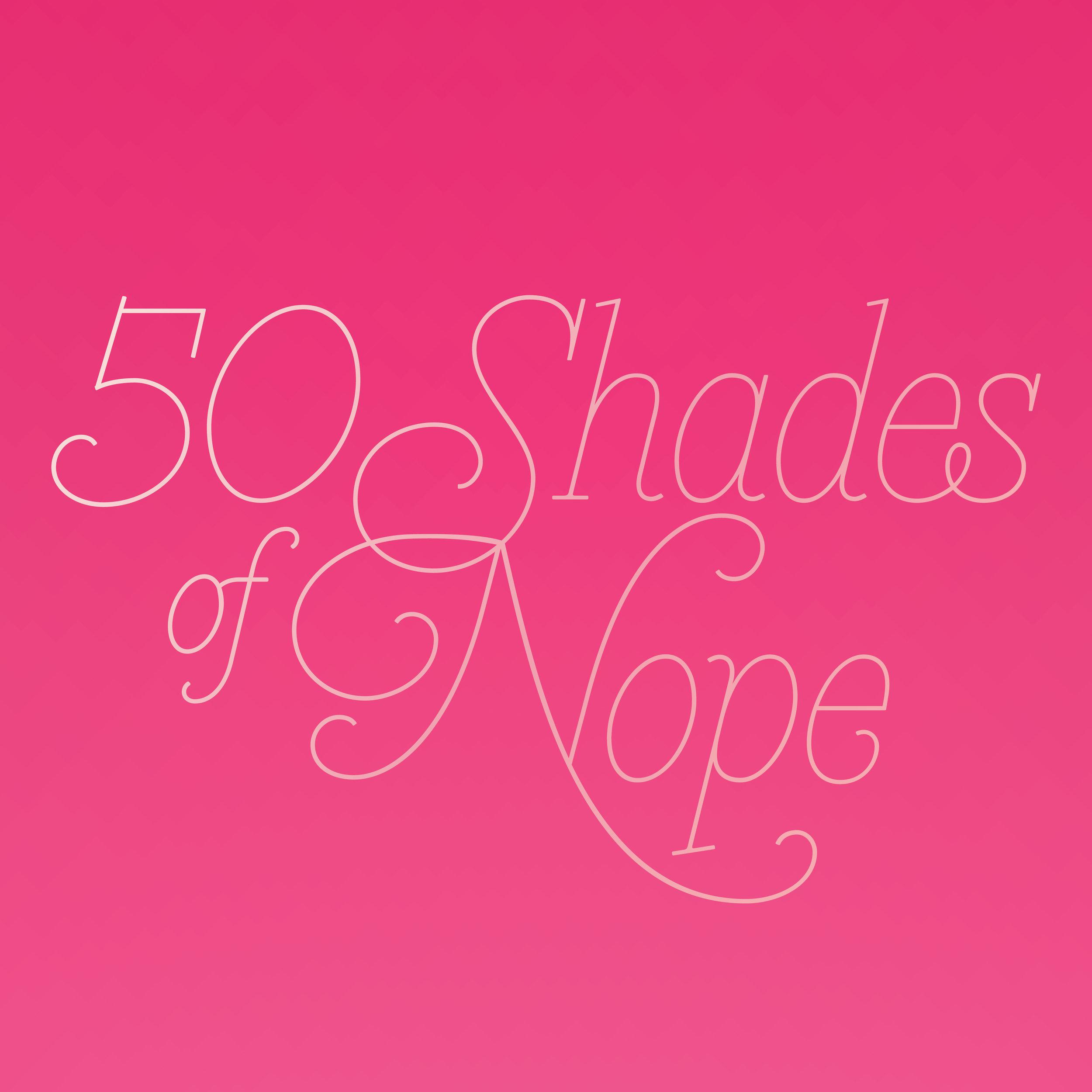 50 Shades of Nope
