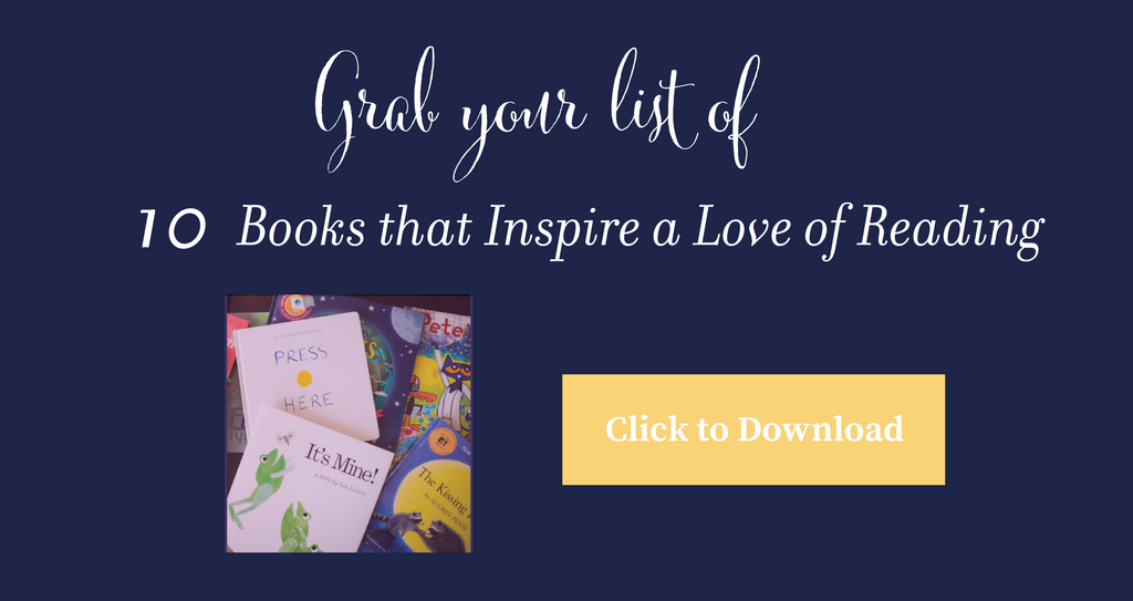 Want to inspire a love of reading in your child? Grab your list of 10 books to instill that love of reading from an early age!