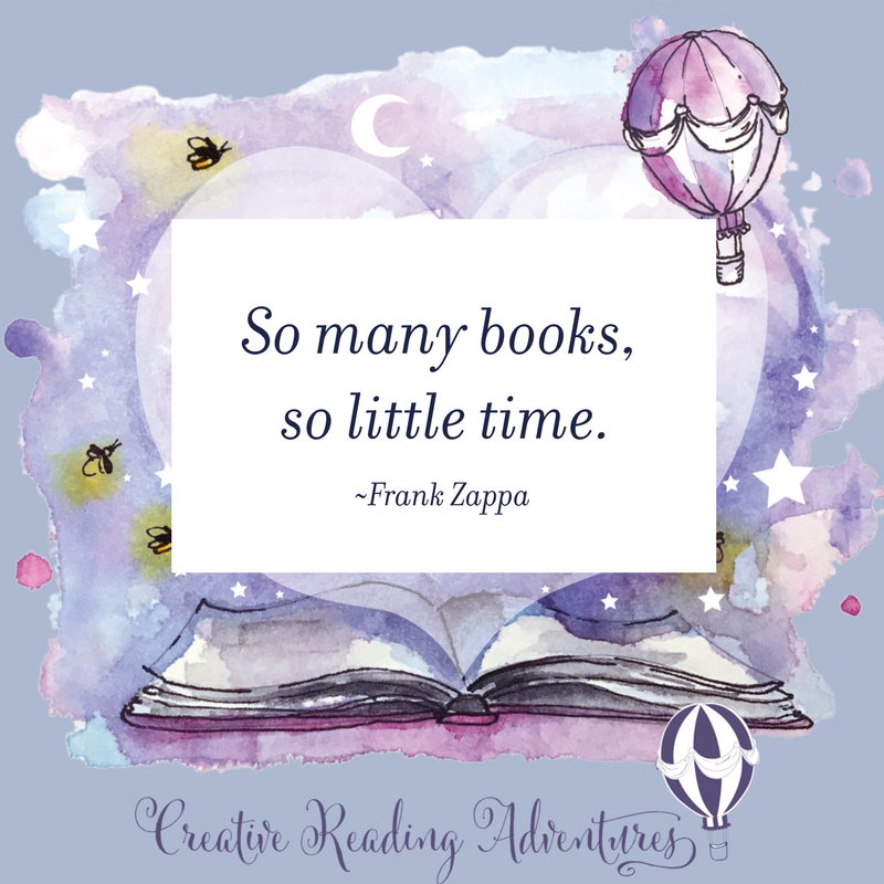 So many books, so little time. Creative Reading Adventures.