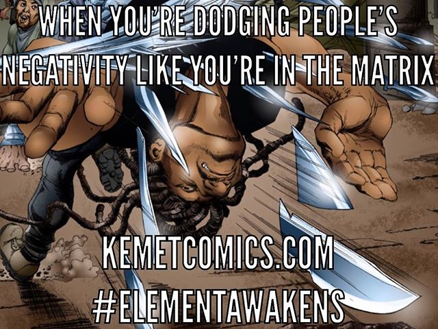 Don't let them get to you! ELEMENT: In The Beginning... now available. 💧🔥🌪 🌍🌪🔥💧 🙌🏼🙌🏽🙌🏾🙌🏿🙌🏾🙌🏽🙌🏼 #comics #superhero #dodgingnegativity #matrix #kemetcomics #elementawakens