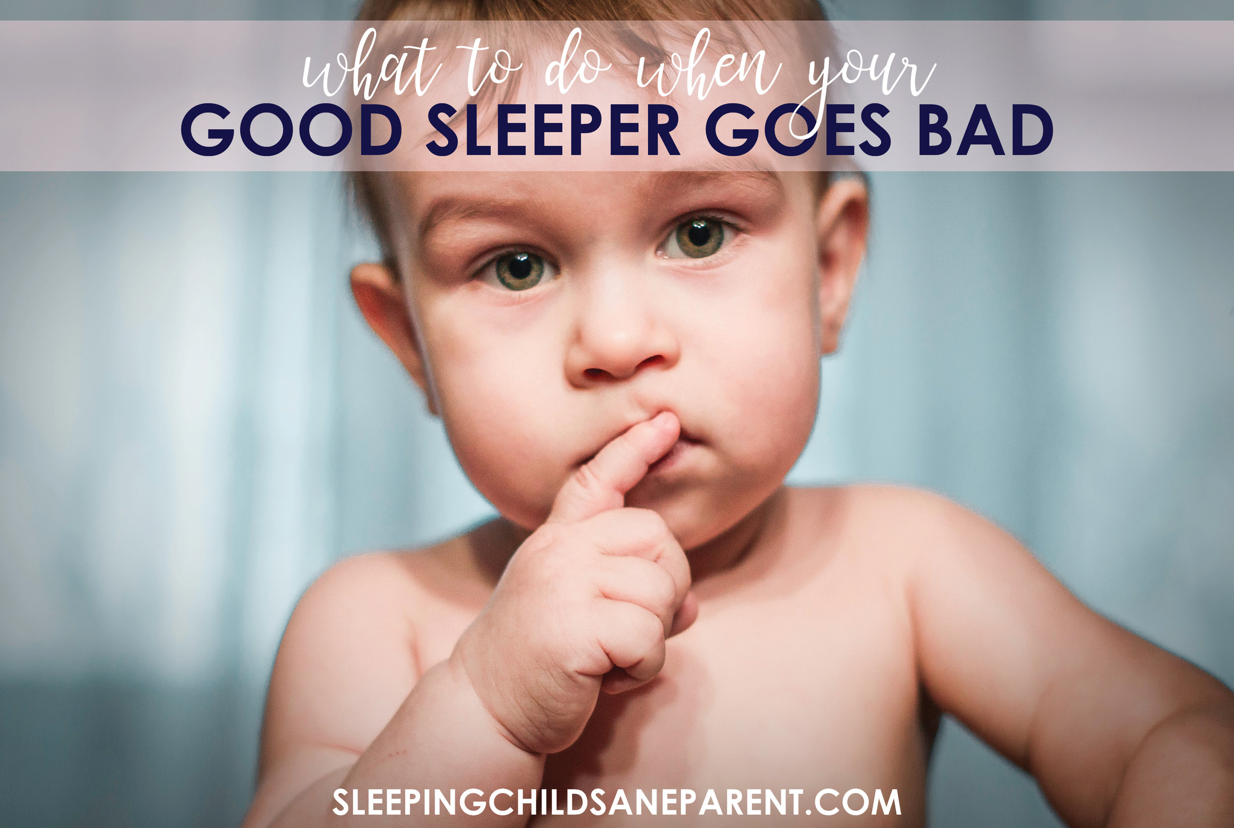 If your good sleeper has gone bad, check out this blog post for tips on WHY the switch may have occurred and HOW to address the bad sleep habits.